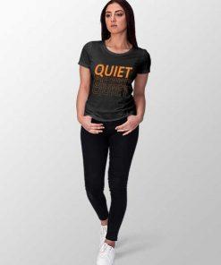 Quiet women t-shirt