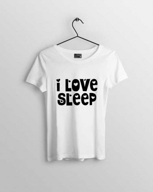 i love sleep women t shirt