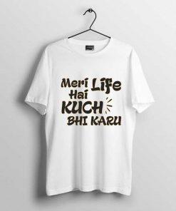 meri life hai main kuch bhi karu men t shirt