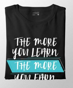 the more you learn the more you earn men t-shirt